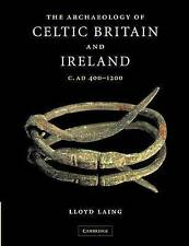 The Archaeology of Celtic Britain and Ireland: c. AD 400-1200, Laing, Lloyd,