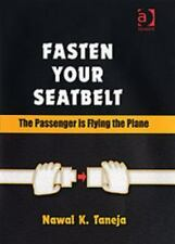Fasten Your Seatbelt: The Passenger Is Flying the Plane: By Nawal K. Taneja