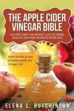 The Apple Cider Vinegar Bible : Home Remedies, Treatments and Cures from Your...