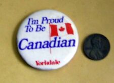 """I AM PROUD TO BE CANADIAN"" Yorkdale Mall Advertising Button/Pin 1.75"" Diameter"