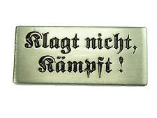 "Pin "" Klagt nicht, kämpft "" Spruch aus Metall Top Qualität Ansteckpin Neu #20"