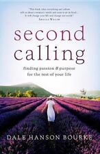 Second Calling: Passion and Purpose for the Rest of Your Life Bourke, Dale Hans