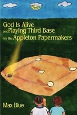 God Is Alive and Playing Third Base for the Appleton Papermakers (Paperback or S