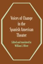 Voices of Change in the Spanish American Theater : An Anthology (2014,...