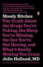 Moody Bitches: The Truth About the Drugs You're Taking, the Sleep You're Missing