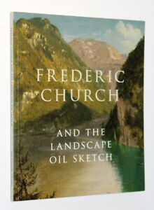 Frederic Church and the Landscape Oil Sketch/Wilton/Hudson River School/American