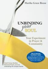 Unbinding Your Soul: Your Experiment in Prayer & Community - Martha Grace Reece