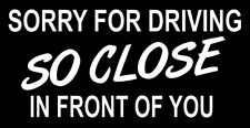 SORRY FOR DRIVING SO CLOSE IN FRONT OF YOU Decal JDM Funny Decal for Car, window