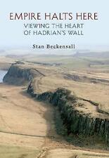 Empire Halts Here: Viewing the Heart of Hadrian's Wall by Stan Beckensall...
