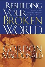 Rebuilding Your Broken World by Gordon Macdonald (2004, Paperback)