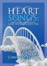 Heart Songs : Messages for Parents from Children Across Time by Christine...