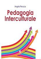 Pedagogia Interculturale, Angela Perucca,  2017,  Libellula Edizioni