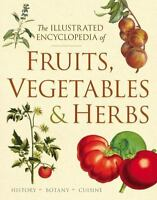 The Illustrated Encyclopedia of Fruits, Vegetables, and Herbs: History, Botany,