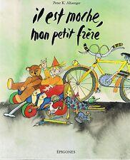 Il est Moche Mon Petit Frère * épigones * bel album enfant * P K ALFAENGER