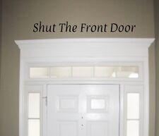Shut The Front Door Vinyl Wall Decal