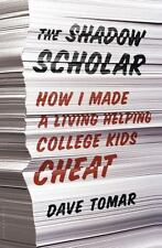 Shadow Scholar : How I Made a Living Helping College Kids Cheat-ExLibrary