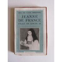 JEANNE de FRANCE FILLE de LOUIS XI, par le Duc de Lévis Mirepoix