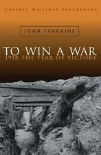 Cassell Military Classics: To Win A War: 1918 The Year Of Victory
