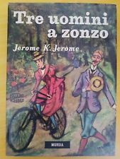 LIBRO JEROME K. JEROME - TRE UOMINI A ZONZO - MURSIA 1972 EDIZIONE INTEGRALE