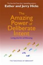 The Amazing Power of Deliberate Intent : Living the Art of Allowing by Abraham,…