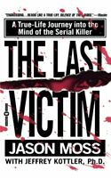 Last Victim : A True-Life Journey into the Mind of the Serial Killer Jason Moss