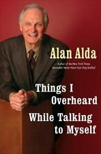 ALAN ALDA, Things I Overheard While Talking to Myself . (2007, Hardcover)