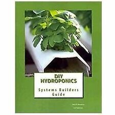 DIY Hydroponics : System Builders Guide 3rd Addition by John Hennessy (2011, Pa…