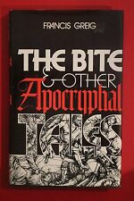 THE BITE AND OTHER APOCRYPHAL TALES By Francis Greig; 1st Ed. (HC/DJ, 1981)