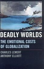 Deadly Worlds: The Emotional Costs Of Globalization: By Charles Lemert, Antho...