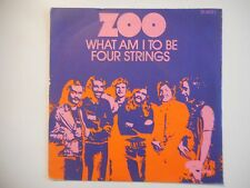ZOO : WHAT AM I TO BE / FOUR STRINGS ♦ 45 TOURS ♦