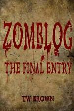 Zomblog : The Final Entry by TW Brown (2012, Paperback)