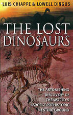 Dingus, Lowell,Chiappe, Luis M., The Lost Dinosaurs: Astonishing Discovery World
