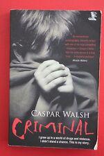 CRIMINAL by Caspar Walsh - Childhood in world of drugs & violence (PB, 2008)