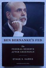 Ben Bernanke's Fed The Federal Reserve after Greenspan by Ethan Harris Hardcover