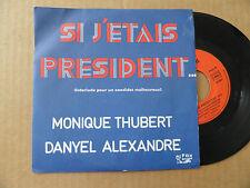 """DISQUE 45T  DE MONIQUE THUBERT & DANYEL ALEXANDRE  """" SI J'ETAIS PRESIDENT """""""