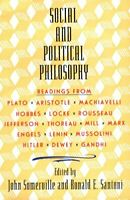 Social and Political Philosophy: Readings From Plato to Gandhi by Somerville,…