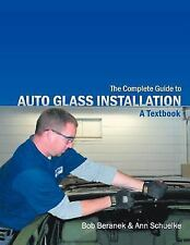 The Complete Guide To Auto Glass Installation: A Textbook: By Bob Beranek