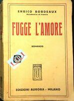 FUGGE L'AMORE Enrico Bordeaux edizioni Aurora 1935
