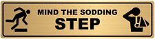 Mind the Sodding Step Safety Sign. Exterior Grade Self Adhesive, Easy to Install