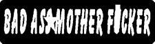 BAD AS* MOTHER F*CKER HELMET STICKER HARD HAT STICKER LAPTOP STICKER TOOLBOX