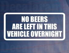 NO BEERS ARE LEFT IN THIS VEHICLE OVERNIGHT Funny Car/Van/Window Sticker