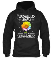 Sunflower You Smell Like Drama Gildan Hoodie Sweatshirt