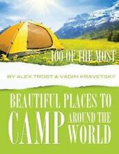 100 of the Most Beautiful Places to Camp Around the World by Alex Trost and...