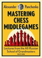 Mastering Chess Middlegames : Lectures from the All-Russian School of...