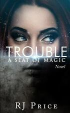 Seat of Magic: Trouble : Seat of Magic Book One by R. J. Price (2014, Paperback)