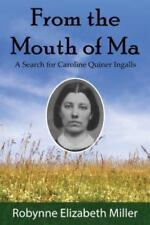 From the Mouth of Ma : A Search for Caroline Quiner Ingalls by Robynne Miller...