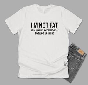 I'm Not Fat T-shirt Mens Women's Funny Joke Sarcasm Sarcastic Humour S - 5XL