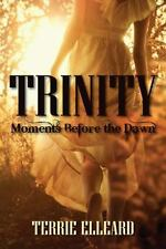 Trinity : Moments Before the Dawn by Terrie Elleard (2012, Paperback)