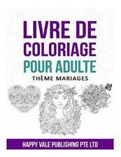 Livre de Coloriage Pour Adulte : Thème Mariages by Happy Vale Publishing Pte...