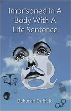 Imprisoned in A Body with A Life Sentence by Deborah Duffield (2009, Paperback)